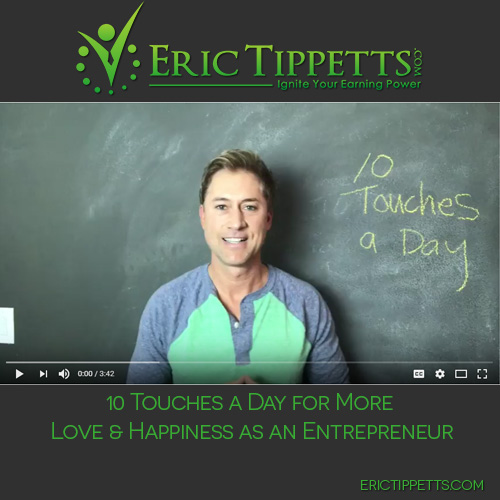 10 Touches a Day for More Love & Happiness as an Entrepreneur
